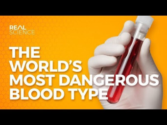 Real Science | The World's Most Dangerous Blood Type