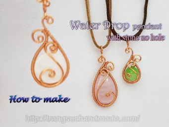 Water Drop Pendant - Simple way to wrap stones without hole 525
